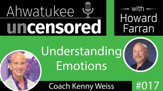 017 Understanding Emotions with Coach Kenny Weiss : Ahwatukee Uncensored with Howard Farran
