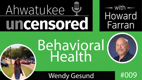 009 Behavioral Health with Wendy Gesund : Ahwatukee Uncensored with Howard Farran