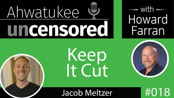 018 Keep It Cut with Jacob Meltzer : Ahwatukee Uncensored with Howard Farran