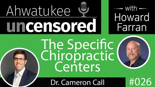 026 The Specific Chiropractic Centers with Dr. Cameron Call : Ahwatukee Uncensored with Howard Farran