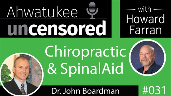 031 Chiropractic & SpinalAid with Dr. John Boardman : Ahwatukee Uncensored with Howard Farran