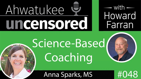 048 Science-Based Coaching with Anna Sparks, MS : Ahwatukee Uncensored with Howard Farran