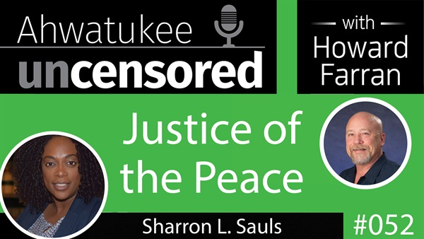 052 Justice of the Peace with Sharron L. Sauls : Ahwatukee Uncensored with Howard Farran