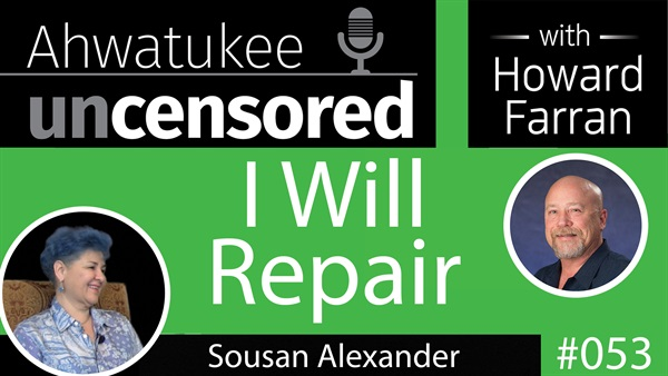 053 I will Repair with Sousan Alexander : Ahwatukee Uncensored with Howard Farran