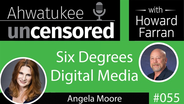 055 Six Degrees Digital Media with Angela Moore : Ahwatukee Uncensored with Howard Farran