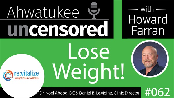 062 Lose Weight! with Dr. Noel abood, DC & Daniel LeMoine, Clinic Director of Revitalize Weightloss & Wellness : Ahwatukee Uncensored with Howard Farran