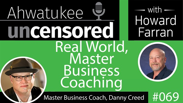 069 Real World, Master Business Coaching with Danny Creed : Ahwatukee Uncensored with Howard Farran