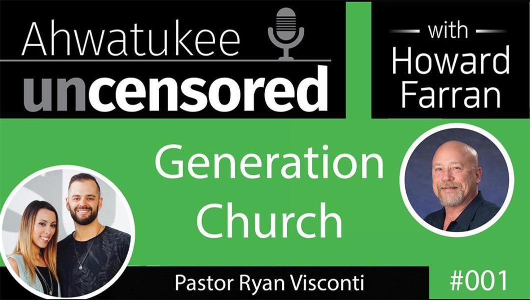 001 Generation Church with Pastor Ryan Visconti : Ahwatukee Uncensored with Howard Farran