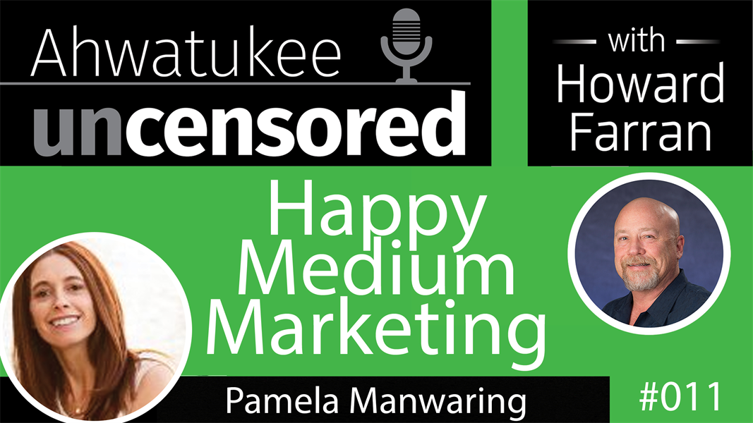 011 Happy Medium Marketing with Pamela Manwaring : Ahwatukee Uncensored with Howard Farran
