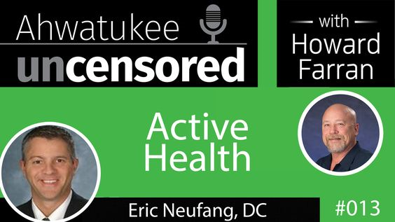 013 Active Health Chiropractic & Physical Therapy with Dr. Eric Neufang : Ahwatukee Uncensored with Howard Farran