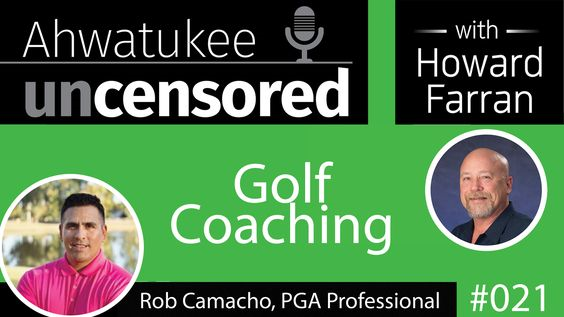 021 Golf Coaching with Rob Camacho, PGA Professional : Ahwatukee Uncensored with Howard Farran