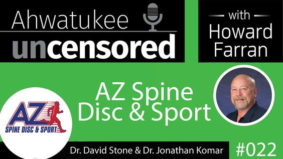 022 AZ Spine Disc and Sport with Dr. David Stone and Dr. Jonathan Komar : Ahwatukee Uncensored with Howard Farran