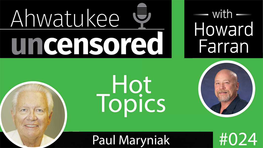 024 Hot Topics with Paul Maryniak : Ahwatukee Uncensored with Howard Farran