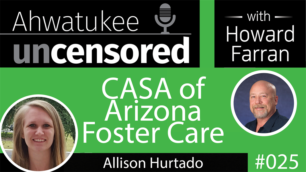 025 CASA of Arizona Foster Care with Allison Hurtado : Ahwatukee Uncensored with Howard Farran