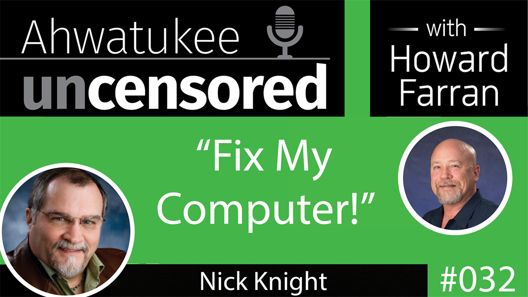 """032 """"Fix My Computer!"""" with Nick Knight : Ahwatukee Uncensored with Howard Farran"""