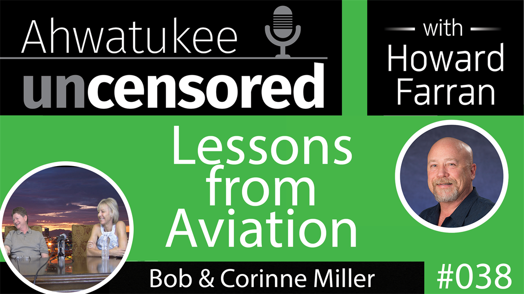 038 Lessons from Aviation with Bob and Keirene Miller : Ahwatukee Uncensored with Howard Farran