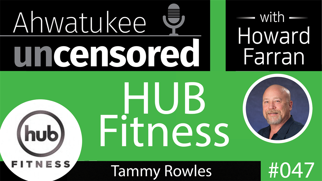 047 HUB Fitness with Tammy Rowles : Ahwatukee Uncensored with Howard Farran