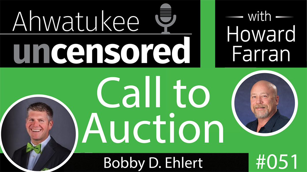 051 Call to Auction with Bobby D. Ehlert : Ahwatukee Uncensored with Howard Farran