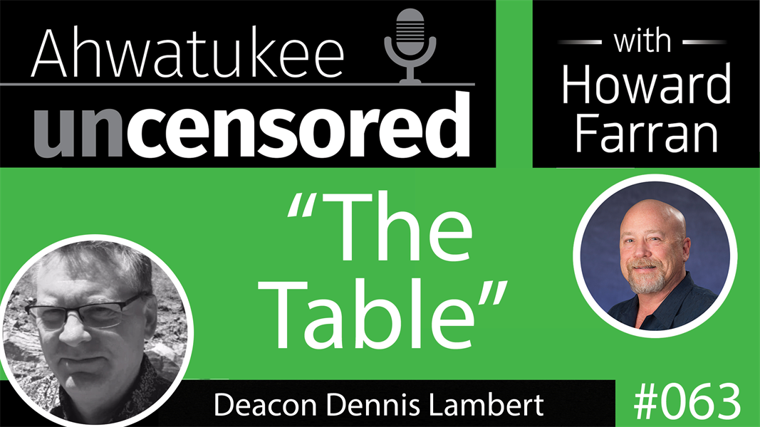 "063 ""The Table"" with Deacon Dennis Lambert : Ahwatukee Uncensored with Howard Farran"